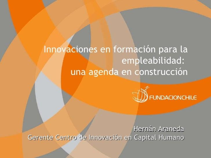 Innovaciones en Formación para la Empleabilidad: Una Agenda en Construcción / Hernán Araneda, Fundación Chile (2009)