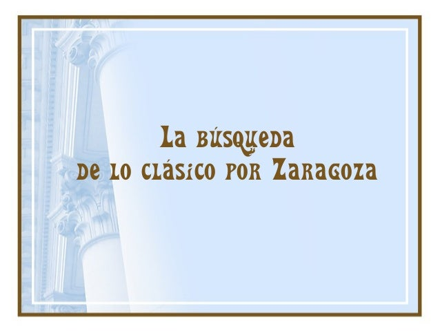 La búsqueda de lo clásico por Zaragoza