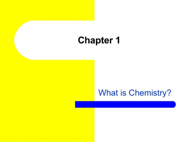 Chapter 1  What is Chemistry?  —