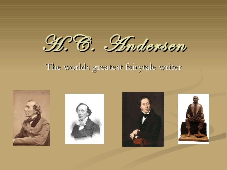 H.C. Andersen The worlds greatest fairytale writer