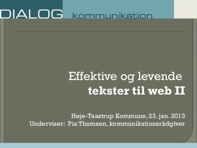 Effektive og levendetekster til web IIHøje-Taastrup Kommune, 23. jan. 2013Underviser: Pia Thomsen, kommunikationsrådgiver