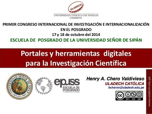 Henry Chero – reddolac@gmail.com Portales y herramientas digitales para la Investigación Científica PRIMER CONGRESO INTERN...