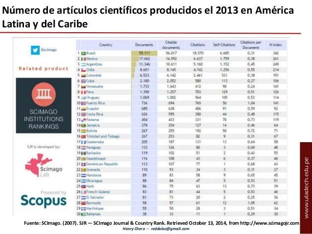 Henry Chero – reddolac@gmail.com Número de artículos científicos producidos el 2013 en América Latina y del Caribe Fuente:...