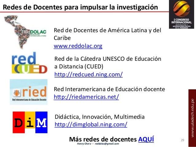 Henry Chero – reddolac@gmail.com Red de Docentes de América Latina y del Caribe www.reddolac.org Didáctica, Innovación, Mu...