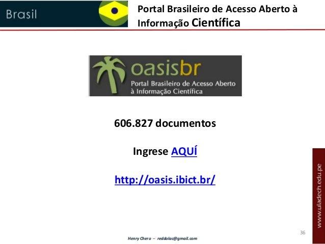 Henry Chero – reddolac@gmail.com Portal Brasileiro de Acesso Aberto à Informação Científica 606.827 documentos Ingrese AQU...
