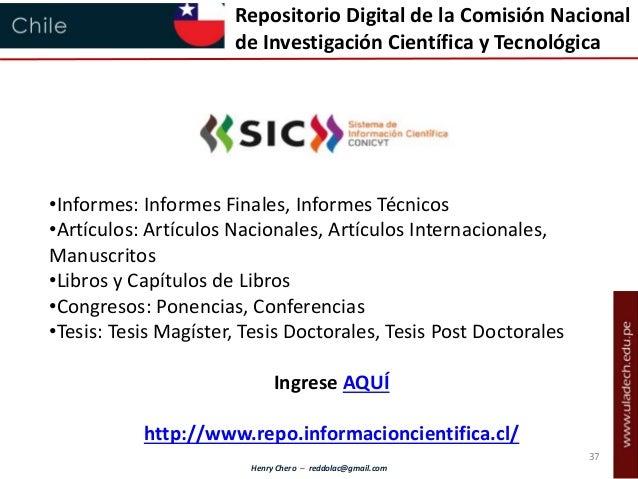 Henry Chero – reddolac@gmail.com Repositorio Digital de la Comisión Nacional de Investigación Científica y Tecnológica •In...