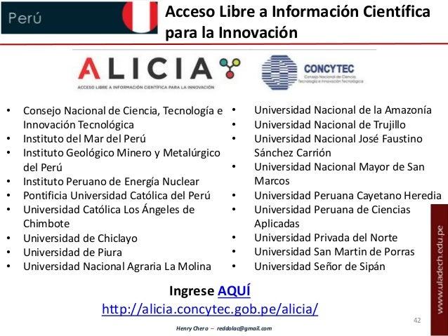 Henry Chero – reddolac@gmail.com Acceso Libre a Información Científica para la Innovación • Consejo Nacional de Ciencia, T...