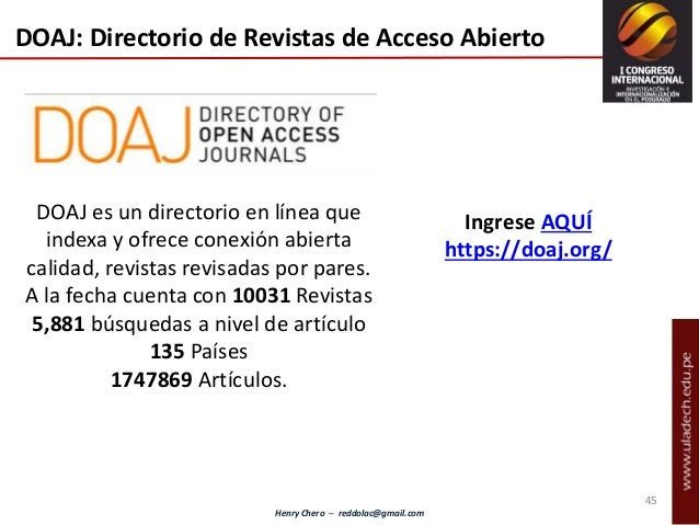 Henry Chero – reddolac@gmail.com DOAJ: Directorio de Revistas de Acceso Abierto DOAJ es un directorio en línea que indexa ...