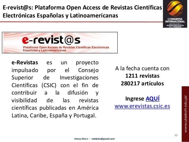 Henry Chero – reddolac@gmail.com e-Revistas es un proyecto impulsado por el Consejo Superior de Investigaciones Científica...
