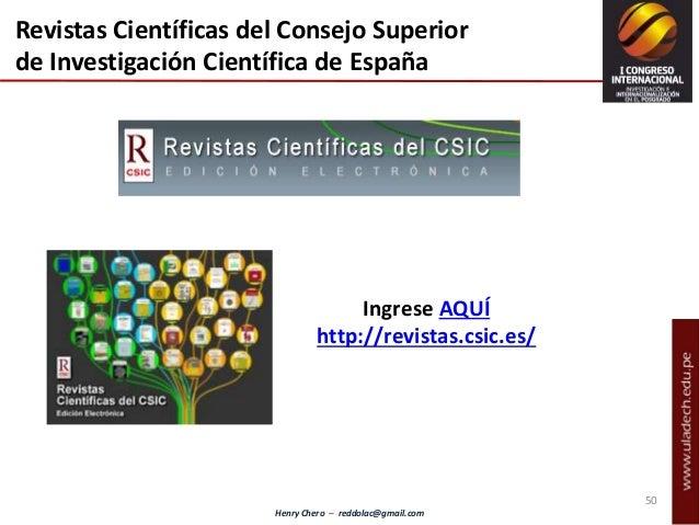 Henry Chero – reddolac@gmail.com Revistas Científicas del Consejo Superior de Investigación Científica de España Ingrese A...