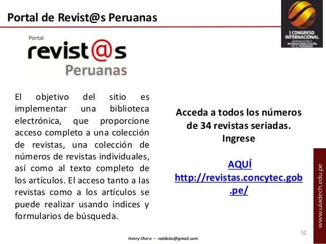 Henry Chero – reddolac@gmail.com Portal de Revist@s Peruanas El objetivo del sitio es implementar una biblioteca electróni...