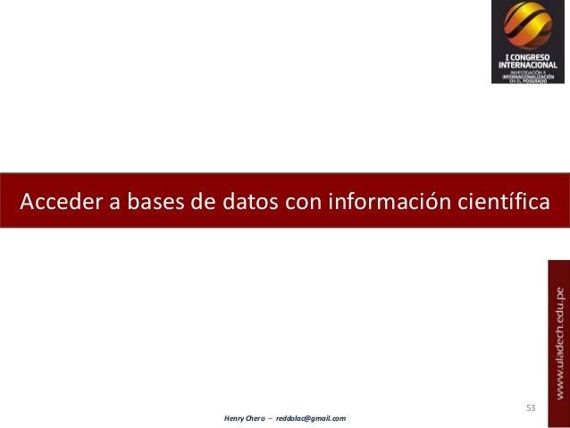 Henry Chero – reddolac@gmail.com Acceder a bases de datos con información científica 53