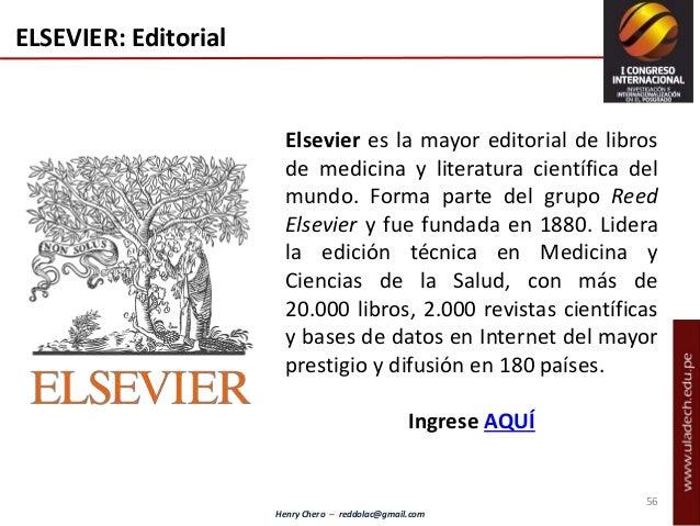 Henry Chero – reddolac@gmail.com ELSEVIER: Editorial Elsevier es la mayor editorial de libros de medicina y literatura cie...