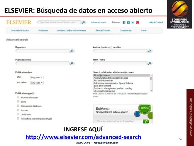 Henry Chero – reddolac@gmail.com INGRESE AQUÍ http://www.elsevier.com/advanced-search ELSEVIER: Búsqueda de datos en acces...