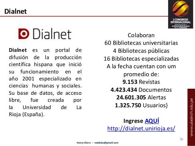 Henry Chero – reddolac@gmail.com Dialnet es un portal de difusión de la producción científica hispana que inició su funcio...