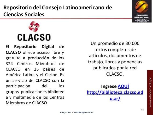 Henry Chero – reddolac@gmail.com Repositorio del Consejo Latinoamericano de Ciencias Sociales El Repositorio Digital de CL...