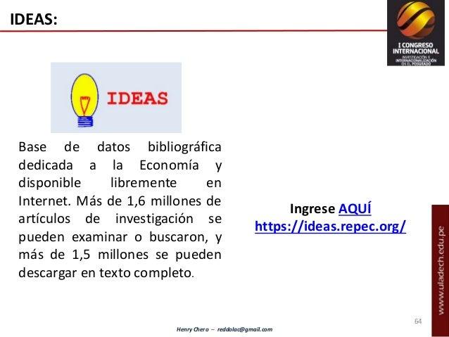 Henry Chero – reddolac@gmail.com 64 IDEAS: Base de datos bibliográfica dedicada a la Economía y disponible libremente en I...