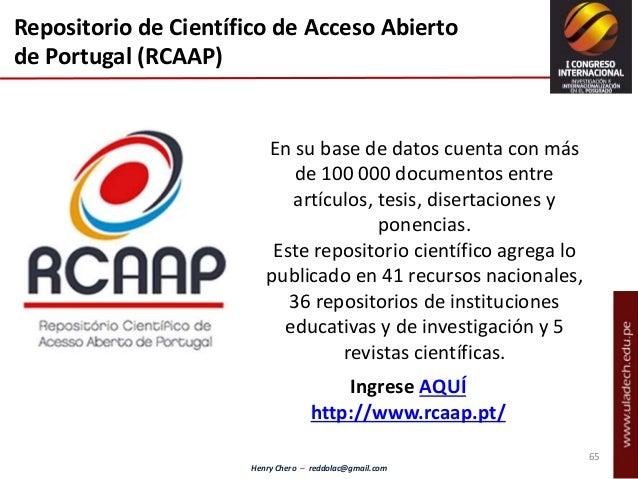 Henry Chero – reddolac@gmail.com Repositorio de Científico de Acceso Abierto de Portugal (RCAAP) En su base de datos cuent...