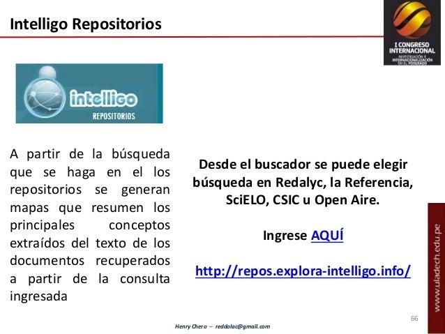 Henry Chero – reddolac@gmail.com Intelligo Repositorios Desde el buscador se puede elegir búsqueda en Redalyc, la Referenc...