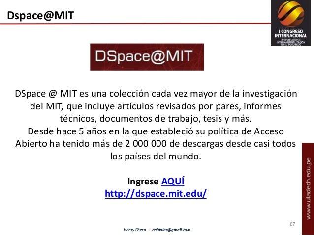 Henry Chero – reddolac@gmail.com Dspace@MIT DSpace @ MIT es una colección cada vez mayor de la investigación del MIT, que ...