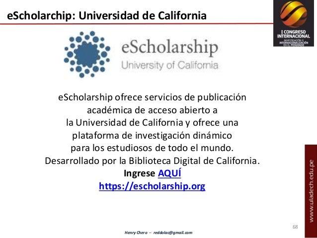 Henry Chero – reddolac@gmail.com eScholarchip: Universidad de California eScholarship ofrece servicios de publicación acad...
