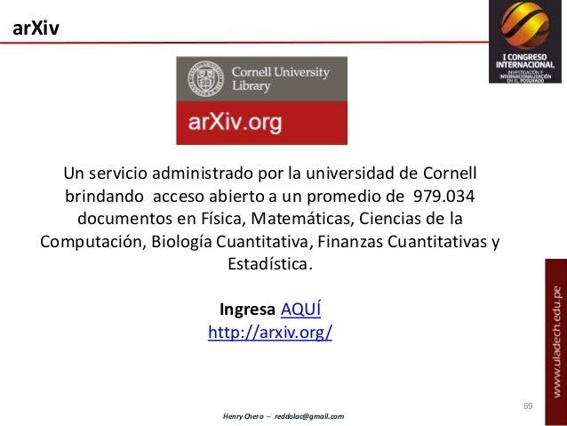 Henry Chero – reddolac@gmail.com arXiv Un servicio administrado por la universidad de Cornell brindando acceso abierto a u...