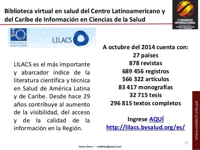 Henry Chero – reddolac@gmail.com Biblioteca virtual en salud del Centro Latinoamericano y del Caribe de Información en Cie...
