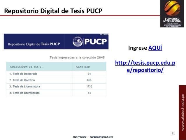 Henry Chero – reddolac@gmail.com 81 Repositorio Digital de Tesis PUCP Ingrese AQUÍ http://tesis.pucp.edu.p e/repositorio/