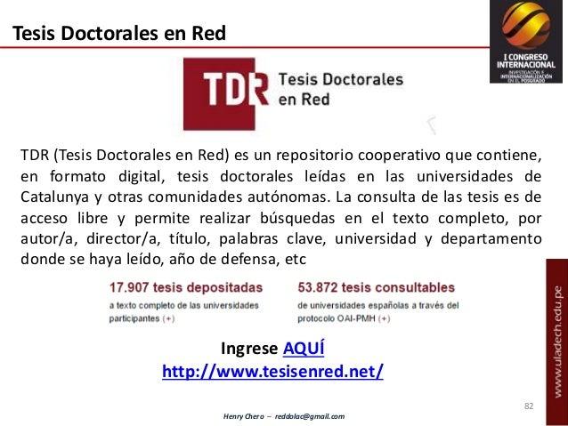 Henry Chero – reddolac@gmail.com Tesis Doctorales en Red TDR (Tesis Doctorales en Red) es un repositorio cooperativo que c...