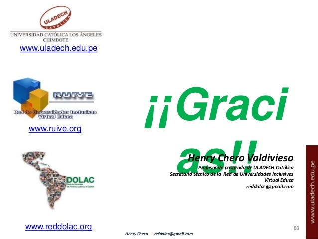 Henry Chero – reddolac@gmail.com ¡¡Graci as!! www.uladech.edu.pe www.ruive.org Henry Chero Valdivieso Profesor de posgrado...
