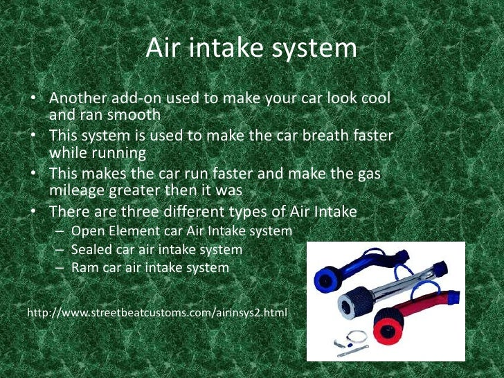 Air intake system<br />Another add-on used to make your car look cool and ran smooth <br />This system is used to make the...