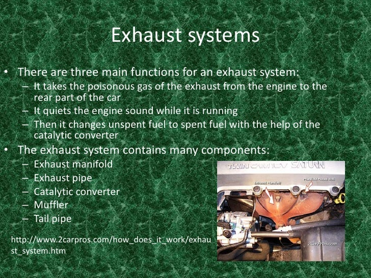 Exhaust systems <br />There are three main functions for an exhaust system:<br />It takes the poisonous gas of the exhaust...