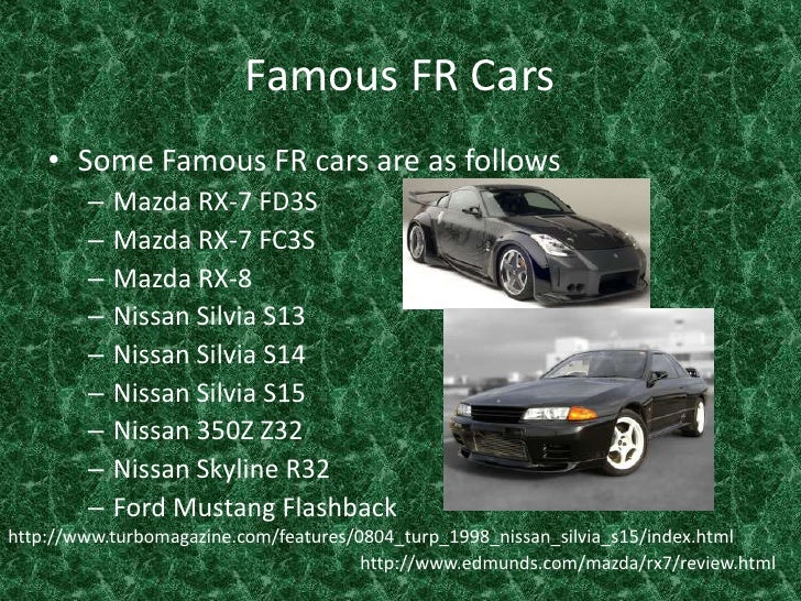 Famous FR Cars<br />Some Famous FR cars are as follows <br />Mazda RX-7 FD3S<br />Mazda RX-7 FC3S<br />Mazda RX-8 <br />Ni...