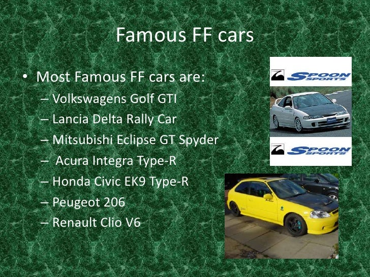 Famous FF cars <br />Most Famous FF cars are:<br />Volkswagens Golf GTI<br />Lancia Delta Rally Car <br />Mitsubishi Eclip...
