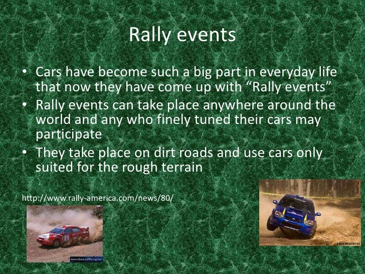 """Rally events<br />Cars have become such a big part in everyday life that now they have come up with """"Rally events""""<br />Ra..."""