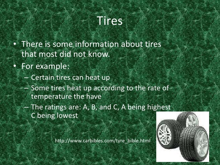 Tires<br />There is some information about tires that most did not know. <br />For example:<br />Certain tires can heat up...