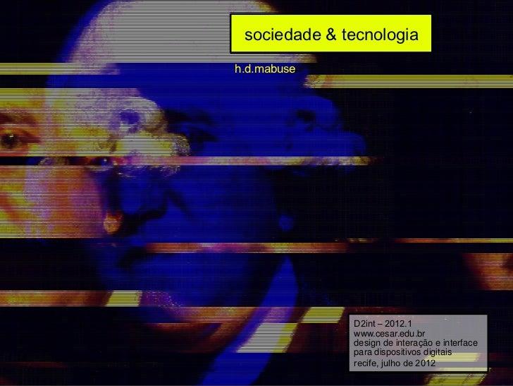 sociedade & tecnologiah.d.mabuse              D2int – 2012.1              www.cesar.edu.br              design de interaçã...