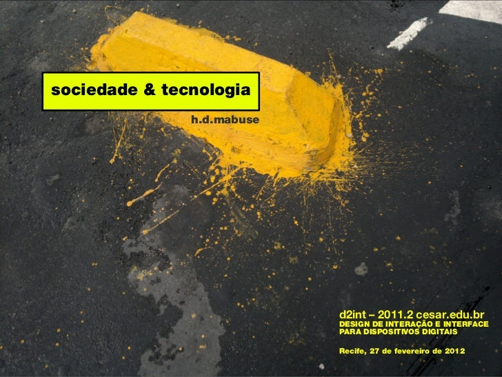sociedade & tecnologia               h.d.mabuse                            d2int – 2011.2 cesar.edu.br                    ...