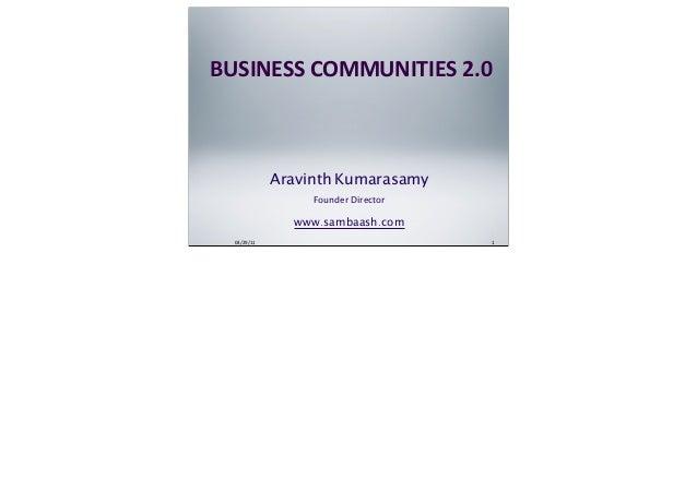 03/29/11 1 BUSINESS  COMMUNITIES  2.0 Aravinth Kumarasamy Founder Director www.sambaash.com