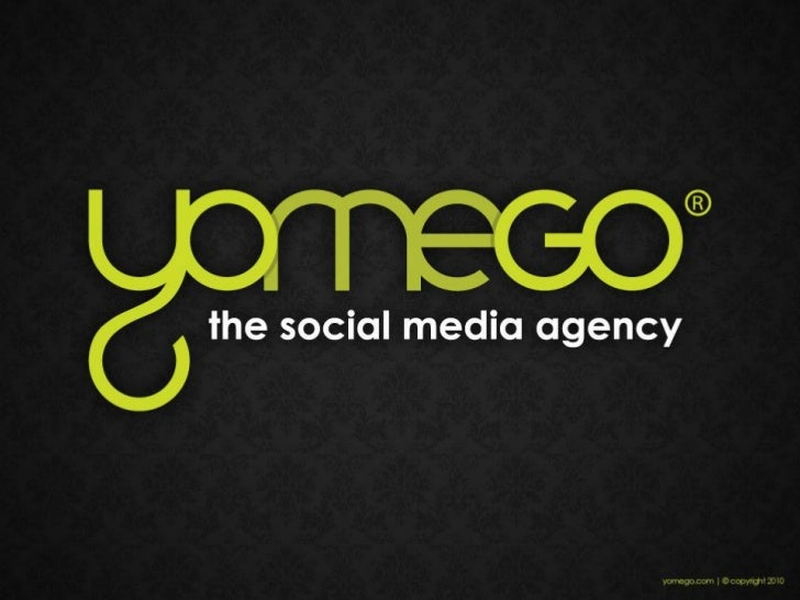 Yomego: Specialists• Strategy• Insight• Delivery• Monitoring