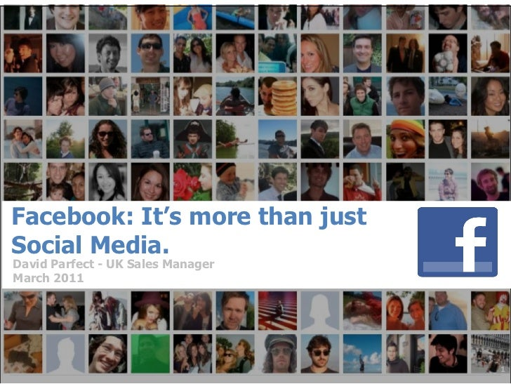 Facebook: It's more than justSocial Media.David Parfect - UK Sales ManagerMarch 2011                                   1