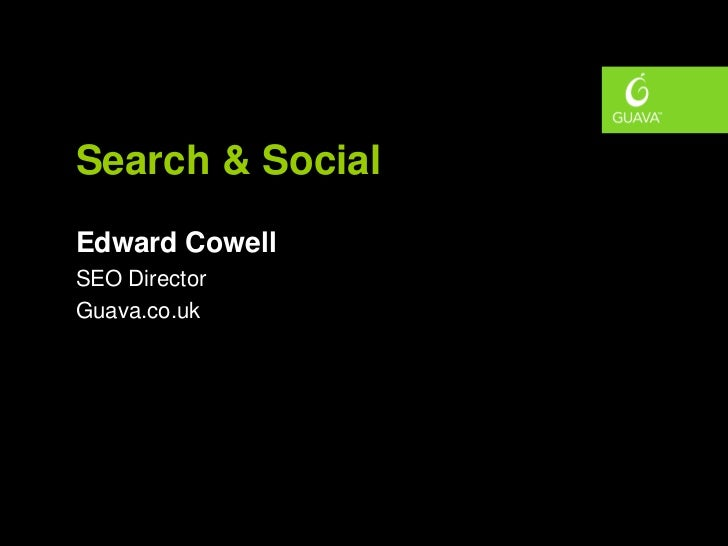 Search & SocialEdward CowellSEO DirectorGuava.co.uk
