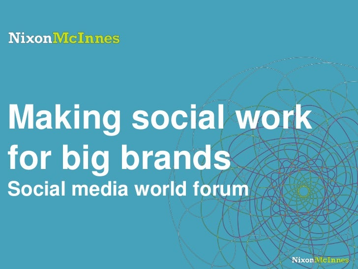 Making social workfor big brandsSocial media world forum