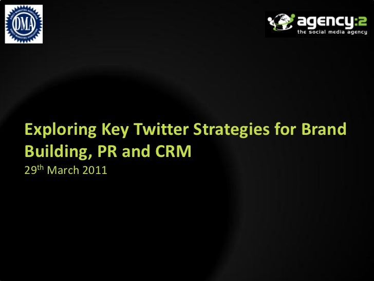 Exploring Key Twitter Strategies for BrandBuilding, PR and CRM29th March 2011
