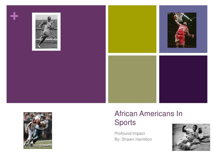 African Americans In Sports<br />Profound Impact<br />By: Shawn Hamilton<br />