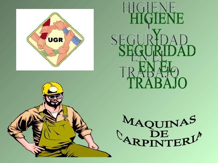 HIGIENE Y SEGURIDAD EN EL TRABAJO MAQUINAS DE CARPINTERIA