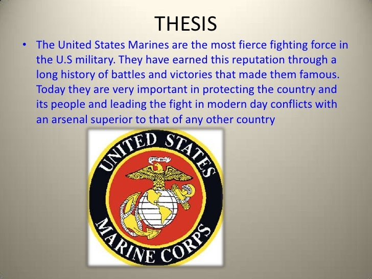 THESIS<br />The United States Marines are the most fierce fighting force in the U.S military. They have earned this reputa...