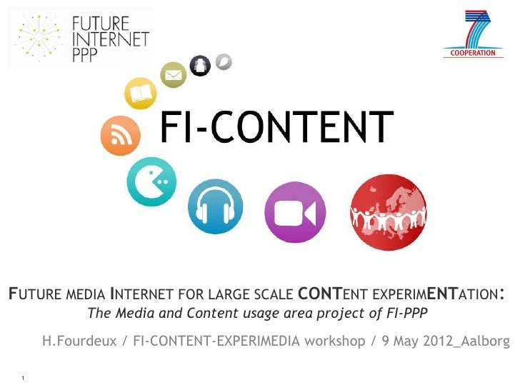 FUTURE MEDIA INTERNET FOR LARGE SCALE CONTENT EXPERIMENTATION:           The Media and Content usage area project of FI-PP...