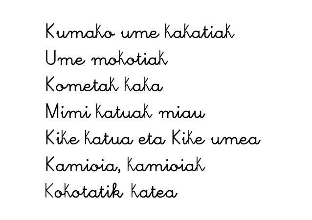 Kumako ume kakatiak Ume mokotiak Kometak kaka Mimi katuak miau Kike katua eta Kike umea Kamioia, kamioiak Kokotatik katea
