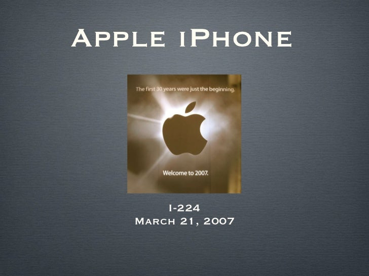 Apple iPhone <ul><li>I-224 </li></ul><ul><li>March 21, 2007 </li></ul>